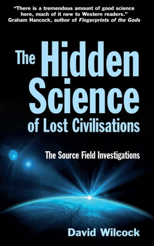 The Hidden Science of Lost Civilisations The Source Field Investigations