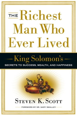 The Richest Man Who Ever Lived King Solomon's Secrets to Success,  Wealth,  and Happiness