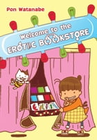 Welcome to the Erotic Bookstore, Vol. 1 by Pon Watanabe