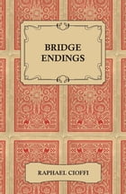 Bridge Endings - The End Game Easy With 30 Common Basic Positions, 24 Endplays Teaching Hands, And 50 Double Dummy Problems by Raphael Cioffi,