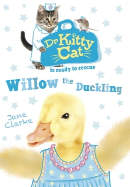 Book Dr Kittycat is Ready to Rescue: Willow the Duckling by Jane Clarke