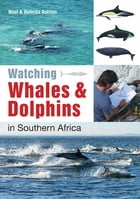 Watching Whales & Dolphins in Southern Africa by Noel Ashton
