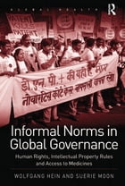 Informal Norms in Global Governance: Human Rights, Intellectual Property Rules and Access to…