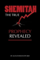 Shemitah: The True Prophecy Revealed by Alexander Mayward