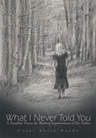 What I Never Told You: A Daughter Traces the Wartime Imprisonment of Her Father