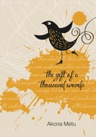 The Gift of a Thousand Words by Akona Metu