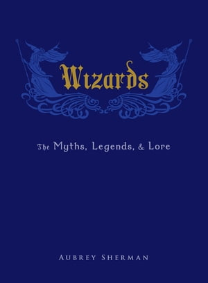 Wizards The Myths,  Legends,  and Lore
