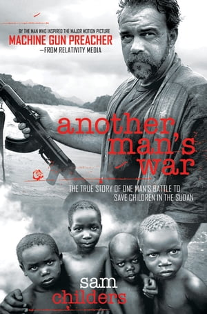 Another Man's War The True Story of One Man's Battle to Save Children in the Sudan