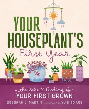 Your Houseplant's First Year: The Care and Feeding of Your First Grown by Deborah L. Martin