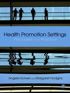 Health Promotion Settings: Principles and Practice by Ms Margaret Hodgins