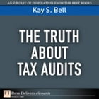 The Truth About Tax Audits by S. Kay Bell
