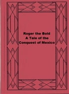 Roger the Bold A Tale of the Conquest of Mexico by F. S. Brereton