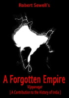 A Forgotten Empire: Vijayanagar; A Contribution To The History Of India by Robert Sewell