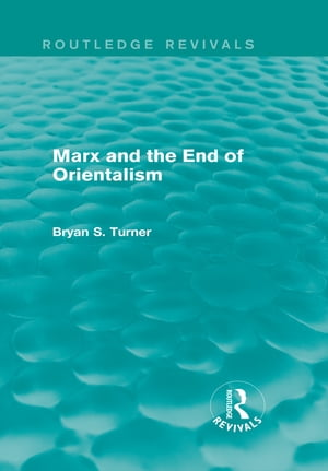 Marx and the End of Orientalism (Routledge Revivals)