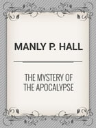 The Mystery of the Apocalypse by Manly P. Hall