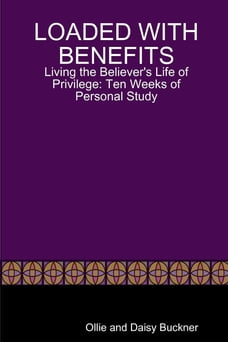 Loaded With Benefits: Living the Believer's Life of Privilege: Ten Weeks of Personal Study