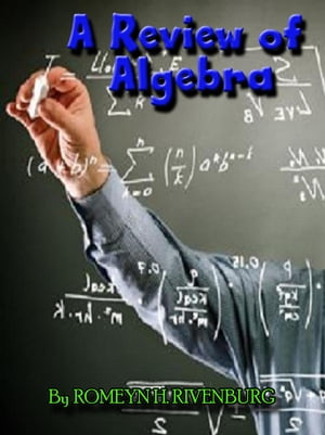 A Review of Algebra - Outline of Elementary and Intermediate Algebra - Great Study Aid !
