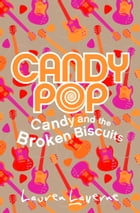 Candy and the Broken Biscuits (Candypop, Book 1) by Lauren Laverne