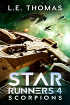Scorpions: Star Runners Book 4 by L.E. Thomas