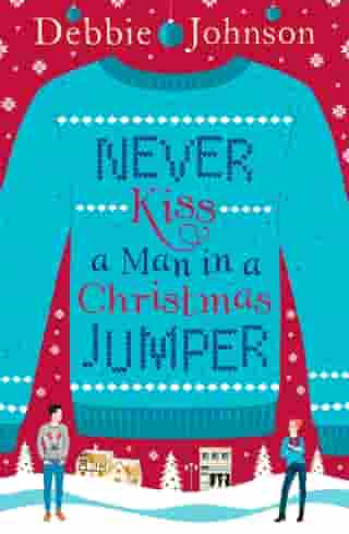 Never Kiss a Man in a Christmas Jumper: The perfect cosy and chaotic Christmas romantic comedy