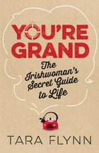 You're Grand: The Irishwoman's Secret Guide to Life by Tara Flynn