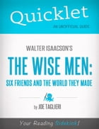Quicklet on Walter Isaacson's The Wise Men: Six Friends and the World They Made by Joseph  Taglieri
