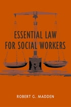 Essential Law for Social Workers by Robert G. Madden