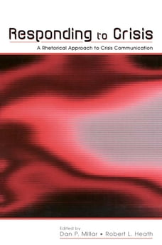 Responding to Crisis: A Rhetorical Approach to Crisis Communication