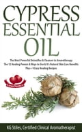 Cypress Essential Oil The Most Powerful Detoxifier & Cleanser in Aromatherapy The 12 Healing Powers & Ways to Use & It's Natural Skin Care Benefits Plus+ 9 Easy Healing Recipes 72567c28-c721-436e-aa10-c4ea02bc733e