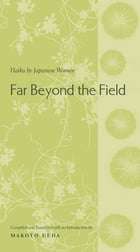 Far Beyond the Field: Haiku by Japanese Women by Makoto Ueda