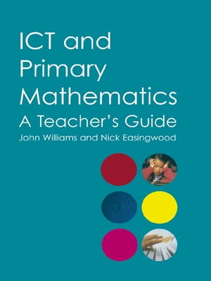 ICT and Primary Mathematics A Teacher's Guide