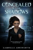 Concealed in the Shadows by Gabrielle Arrowsmith