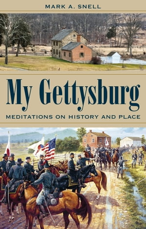 My Gettysburg Meditations on History and Place
