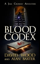 Blood Codex: A Jake Crowley Adventure by David Wood