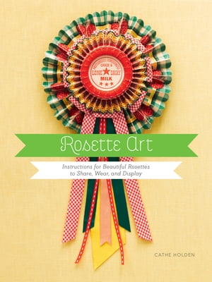 Rosette Art Instructions for Beautiful Rosettes to Share,  Wear,  and Display