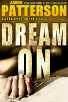 Dream On: A Mark Appleton Thriller by Aaron Patterson