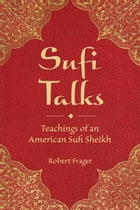 Sufi Talks: Teachings of an American Sufi Sheihk