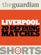 Liverpool: 20 Defining Matches by David Hills, The Guardian