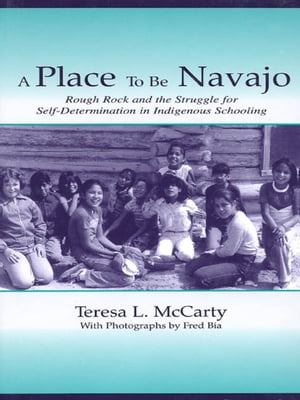 A Place to Be Navajo Rough Rock and the Struggle for Self-Determination in Indigenous Schooling