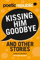 Kissing Him Goodbye and Other Stories by Peter Hartey