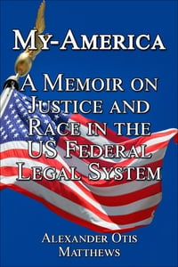 My-America: A Memoir On Justice And Race In The U.S. Federal Legal System