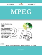 MPEG 275 Success Secrets - 275 Most Asked Questions On MPEG - What You Need To Know