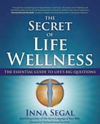 The Secret of Life Wellness: The Essential Guide to Life's Big Questions by Inna Segal