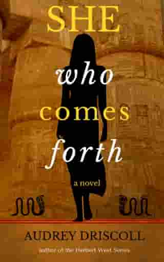 She Who Comes Forth by Audrey Driscoll
