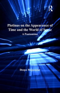 Plotinus on the Appearance of Time and the World of Sense: A Pantomime