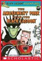 Black Lagoon Adventure Chapter Book #27: The Amusement Park from the Black Lagoon by Mike Thaler