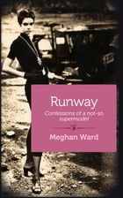 Runway: Confessions of a Not-So-Supermodel by Meghan Ward