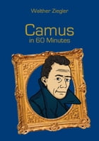 Camus in 60 Minutes: Great Thinkers in 60 Minutes by Walther Ziegler