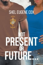 Not Present or Future... by Shel Eugene Cox