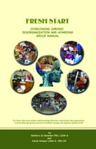 Fresh Start: Overcoming Chronic Disorganization and Hoarding Group Manual by Barbara Jo Dennison